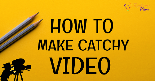 How to create catchy videos so people watch it till the end
